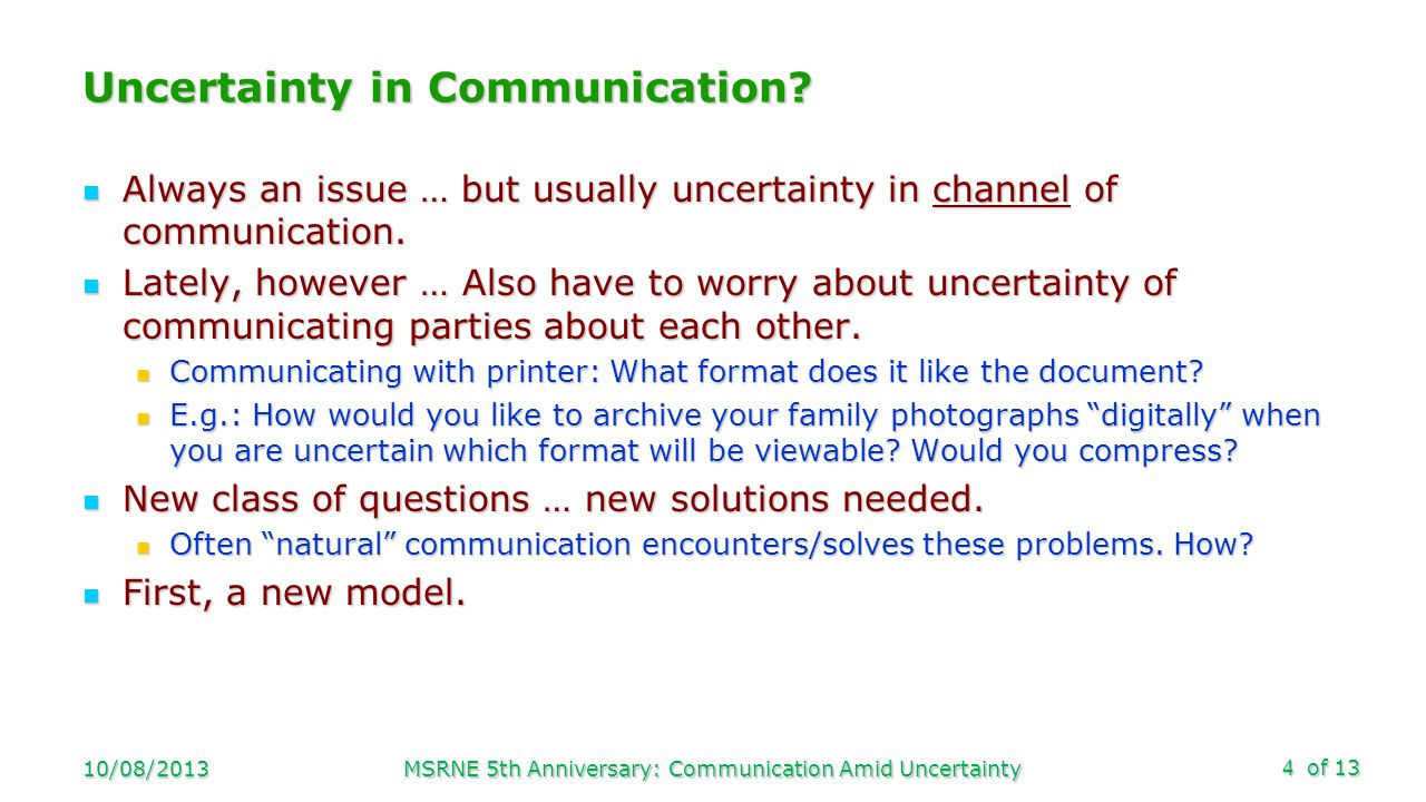 of 13 Uncertainty in Communication? Always an issue … but usually uncertainty in channel of communication. Always an issue … but usually uncertainty i