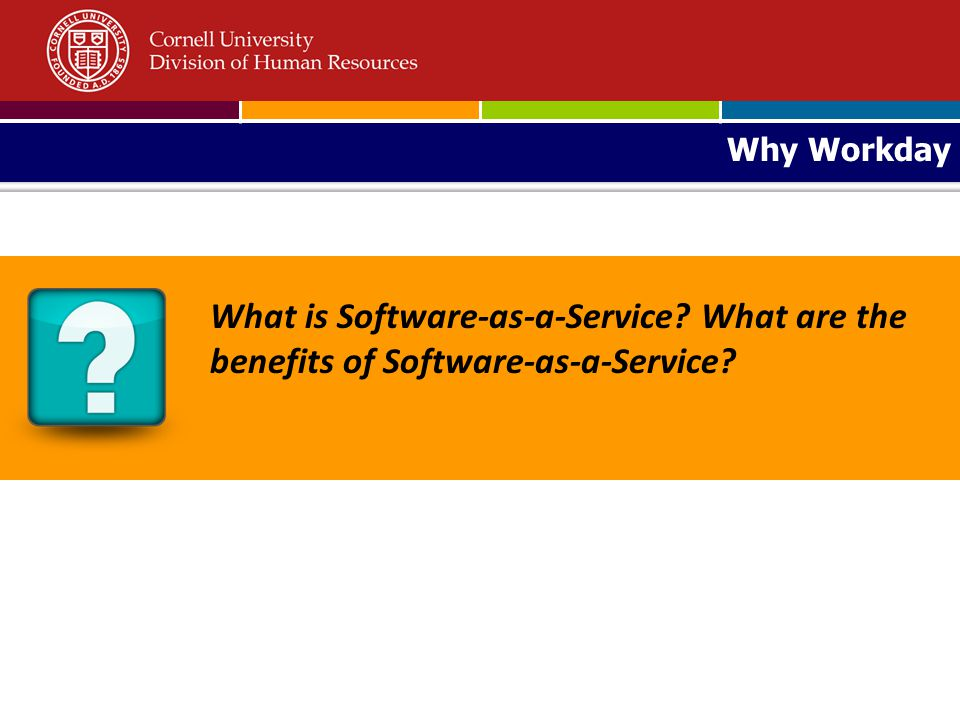 Why Workday What is Software-as-a-Service? What are the benefits of Software-as-a-Service?