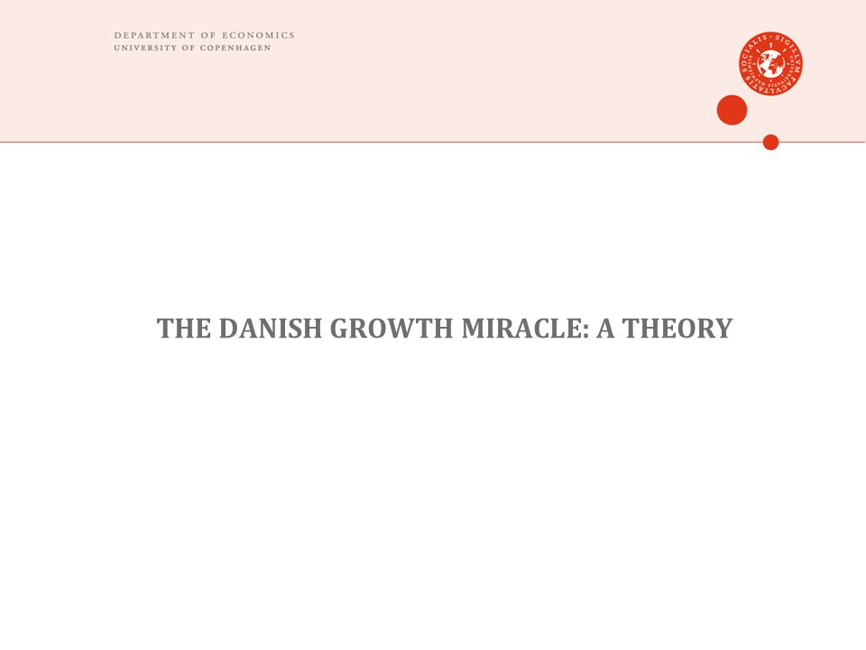 THE DANISH GROWTH MIRACLE: A THEORY