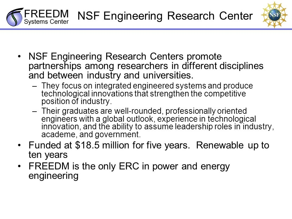 NSF Engineering Research Center NSF Engineering Research Centers promote partnerships among researchers in different disciplines and between industry