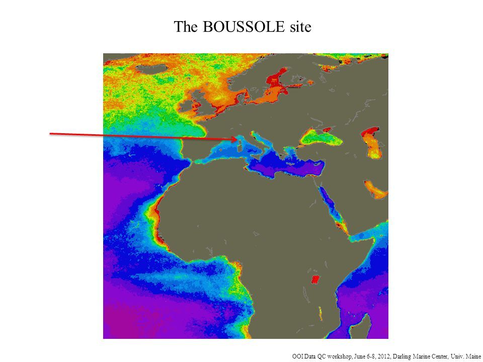 OOI Data QC workshop, June 6-8, 2012, Darling Marine Center, Univ. Maine The BOUSSOLE site