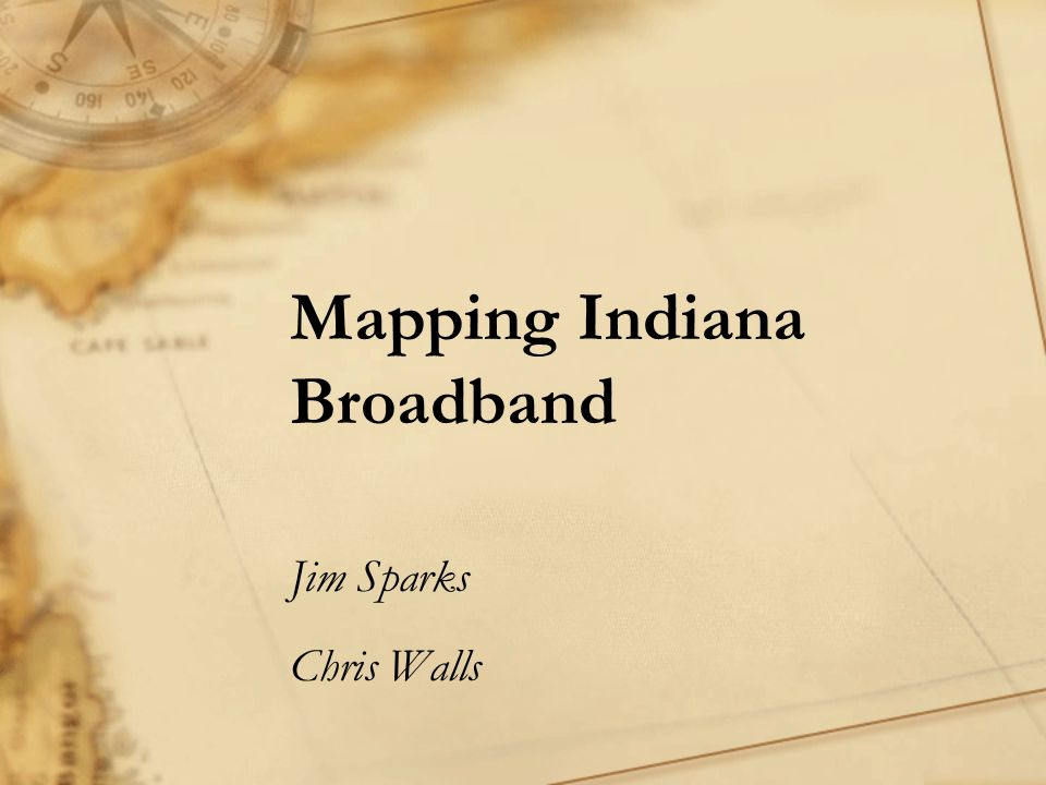 Mapping Indiana Broadband Jim Sparks Chris Walls