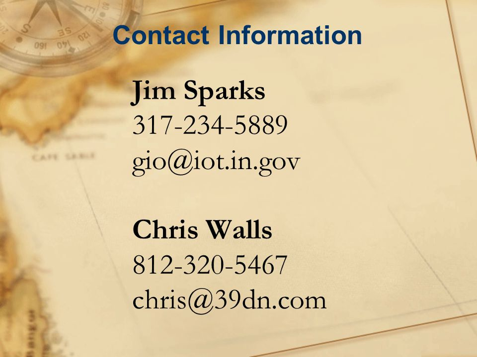 Jim Sparks 317-234-5889 gio@iot.in.gov Chris Walls 812-320-5467 chris@39dn.com Contact Information