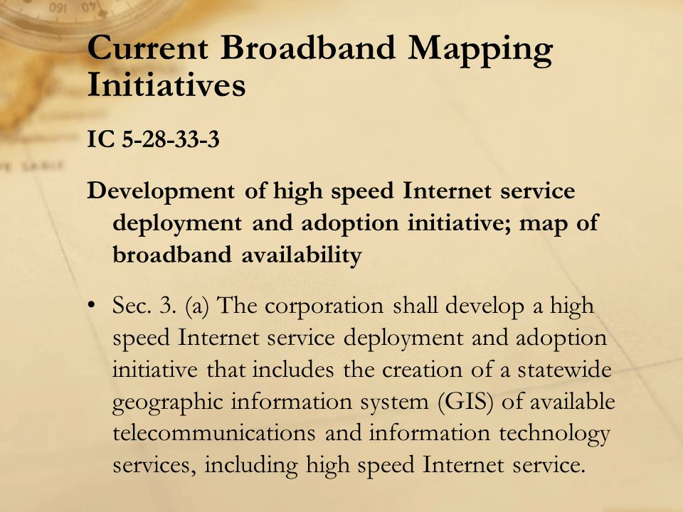 Current Broadband Mapping Initiatives - Grant DEPARTMENT OF COMMERCE, National Telecommunications and Information Administration (NTIA) Notice of Funding Availability for: State Broadband Data and Development Grant Program to fund projects that collect comprehensive and accurate state-level broadband mapping data, develop state-level broadband maps, and aid in the development and maintenance of a national broadband map.