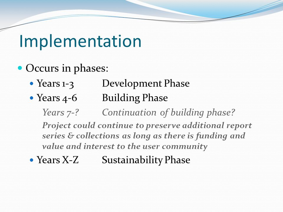 Implementation Occurs in phases: Years 1-3Development Phase Years 4-6Building Phase Years 7- Continuation of building phase.