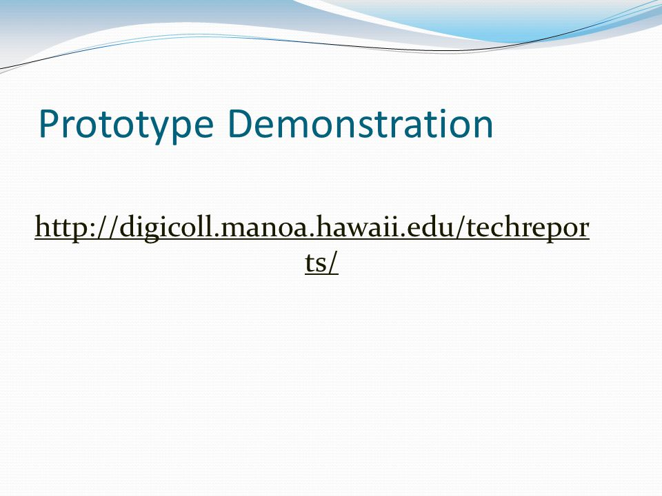 Prototype Demonstration http://digicoll.manoa.hawaii.edu/techrepor ts/