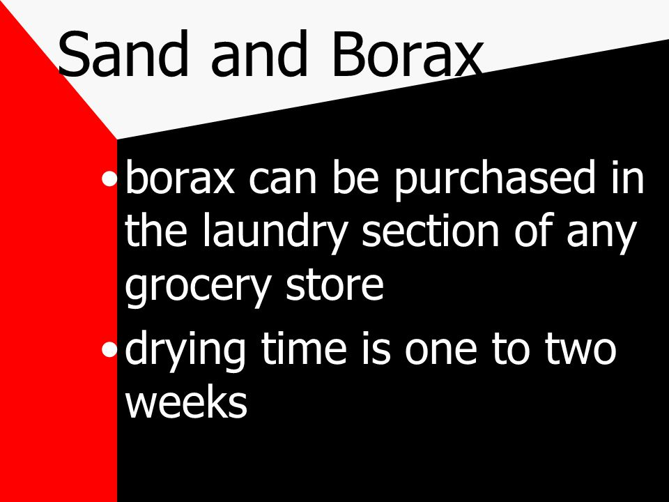 damp sand can be oven dried in a shallow pan at 250 degrees for thirty minutes mix two parts sand with one part borax