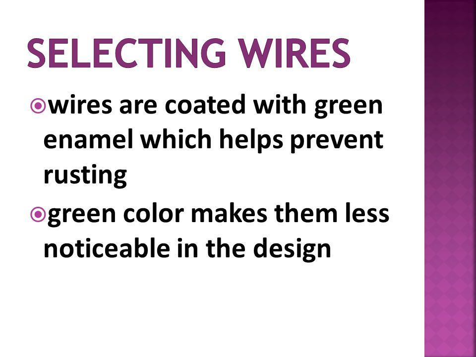 wires are coated with green enamel which helps prevent rusting green color makes them less noticeable in the design