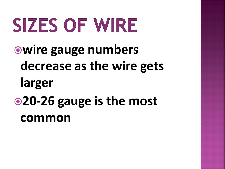 wire gauge numbers decrease as the wire gets larger 20-26 gauge is the most common