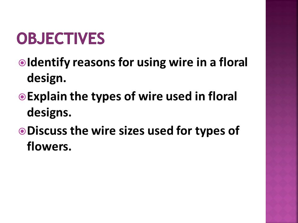 Identify reasons for using wire in a floral design.