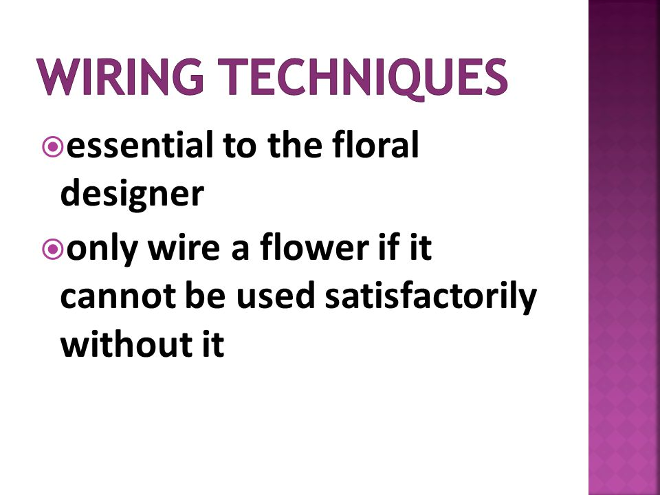essential to the floral designer only wire a flower if it cannot be used satisfactorily without it