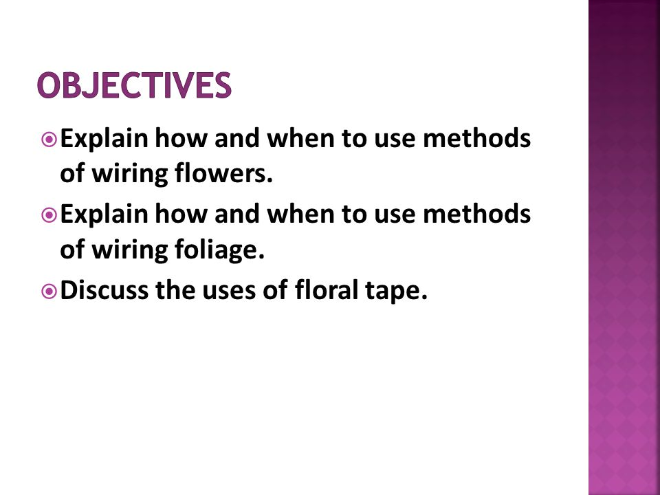 Explain how and when to use methods of wiring flowers.