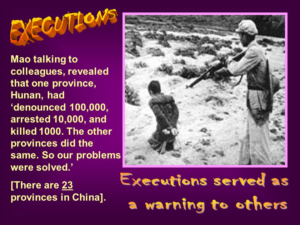 Mao talking to colleagues, revealed that one province, Hunan, had denounced 100,000, arrested 10,000, and killed 1000.