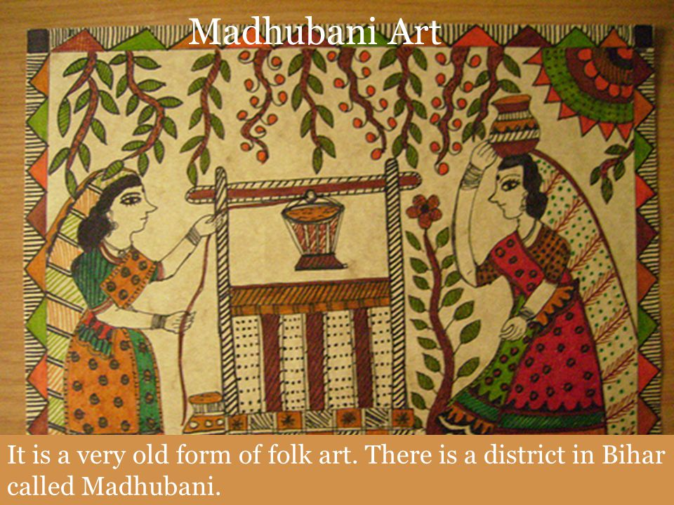 Madhubani Art It is a very old form of folk art. There is a district in Bihar called Madhubani.