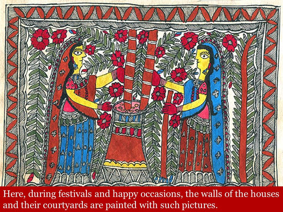Here, during festivals and happy occasions, the walls of the houses and their courtyards are painted with such pictures.