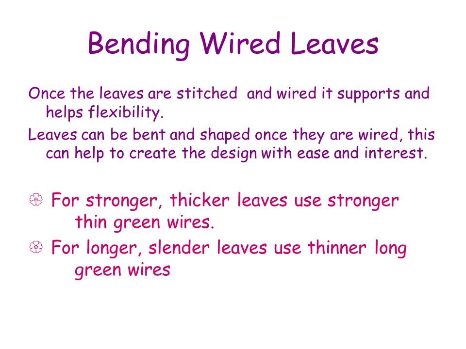 Bending Wired Leaves Once the leaves are stitched and wired it supports and helps flexibility.