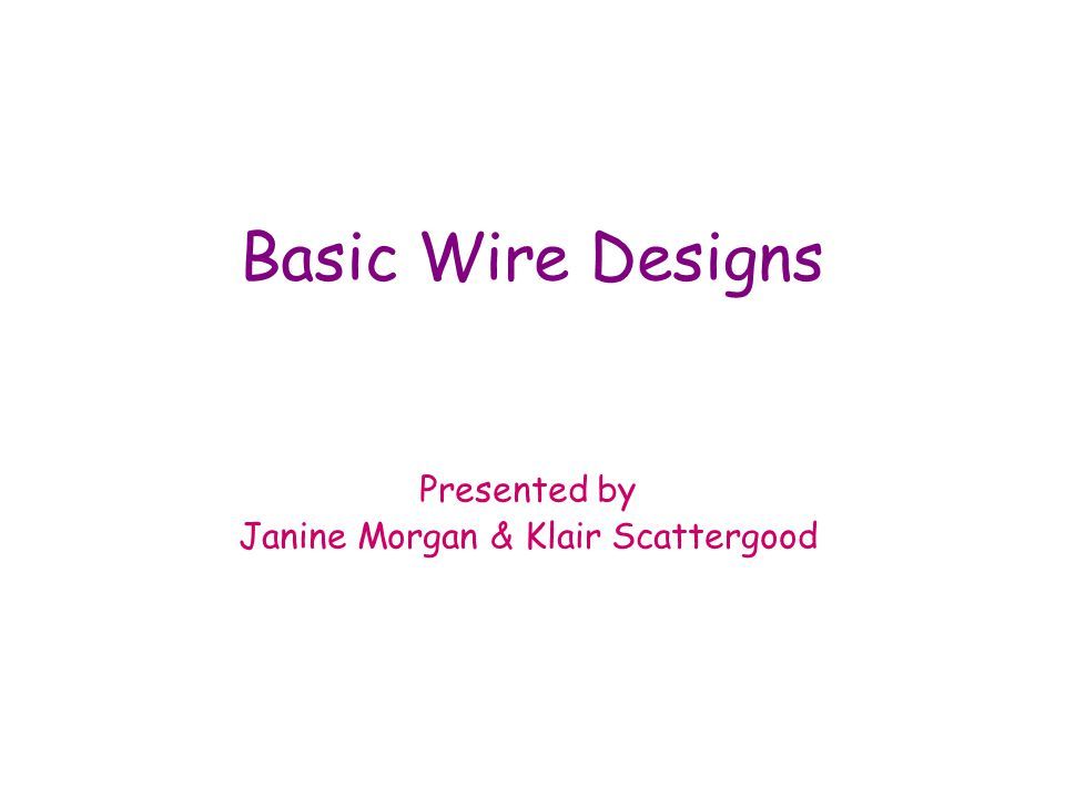 Basic Wire Designs Presented by Janine Morgan & Klair Scattergood