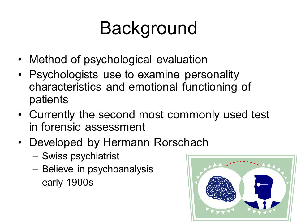 Background Method of psychological evaluation Psychologists use to examine personality characteristics and emotional functioning of patients Currently