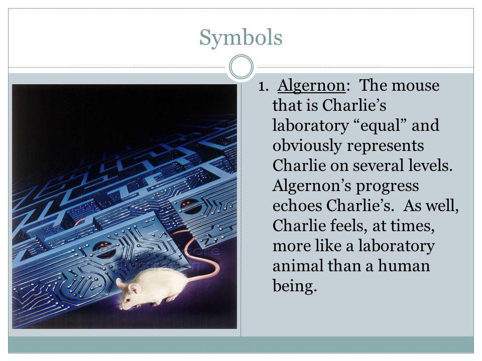 Symbols 1. Algernon: The mouse that is Charlies laboratory equal and obviously represents Charlie on several levels. Algernons progress echoes Charlie