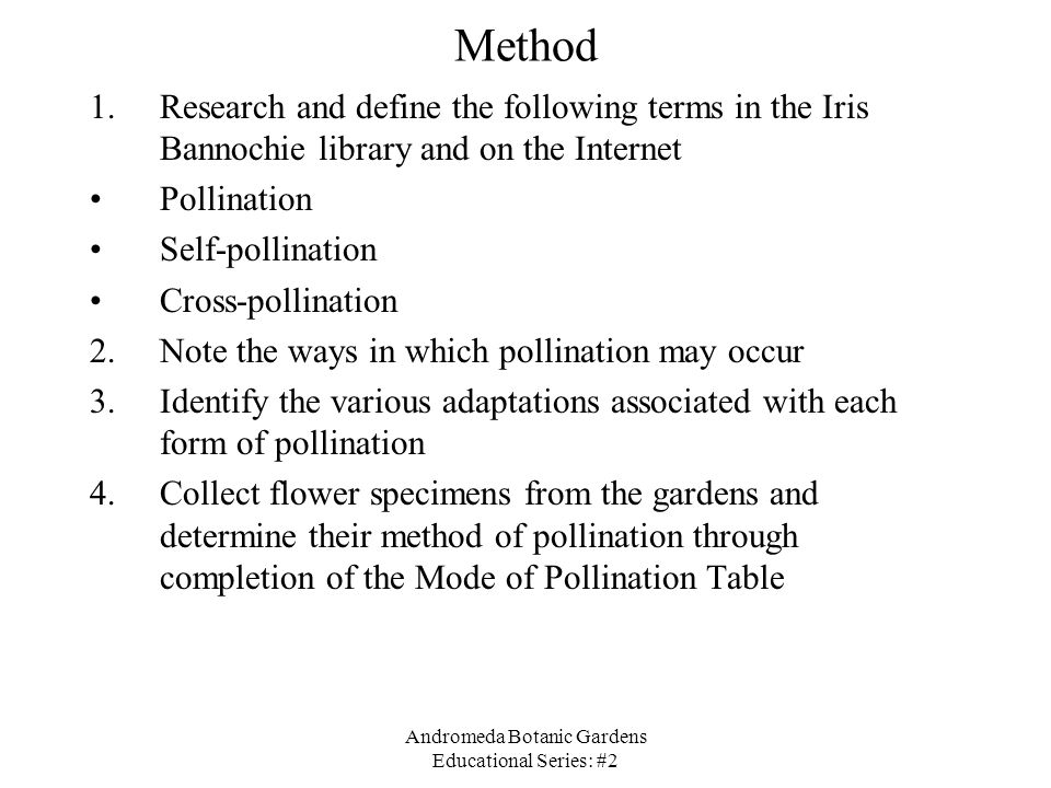 Andromeda Botanic Gardens Educational Series: #2 Method 1.Research and define the following terms in the Iris Bannochie library and on the Internet Po