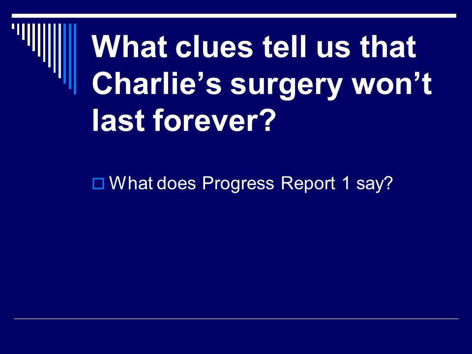 What clues tell us that Charlies surgery wont last forever? What does Progress Report 1 say?