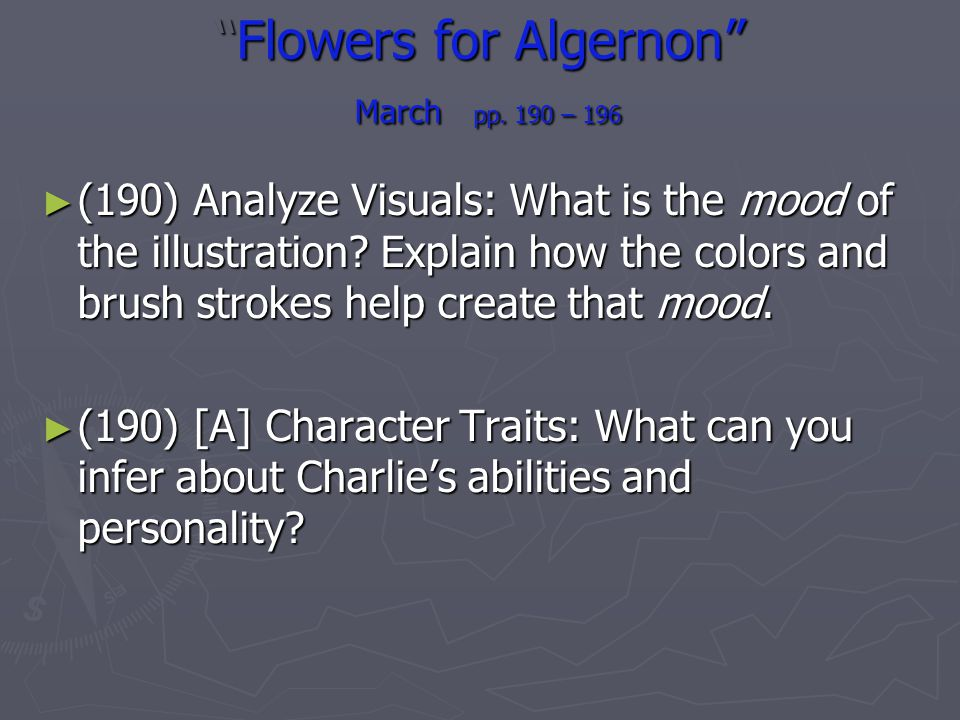 Flowers for Algernon March pp. 190 – 196Flowers for Algernon March pp. 190 – 196 (190) Analyze Visuals: What is the mood of the illustration? Explain