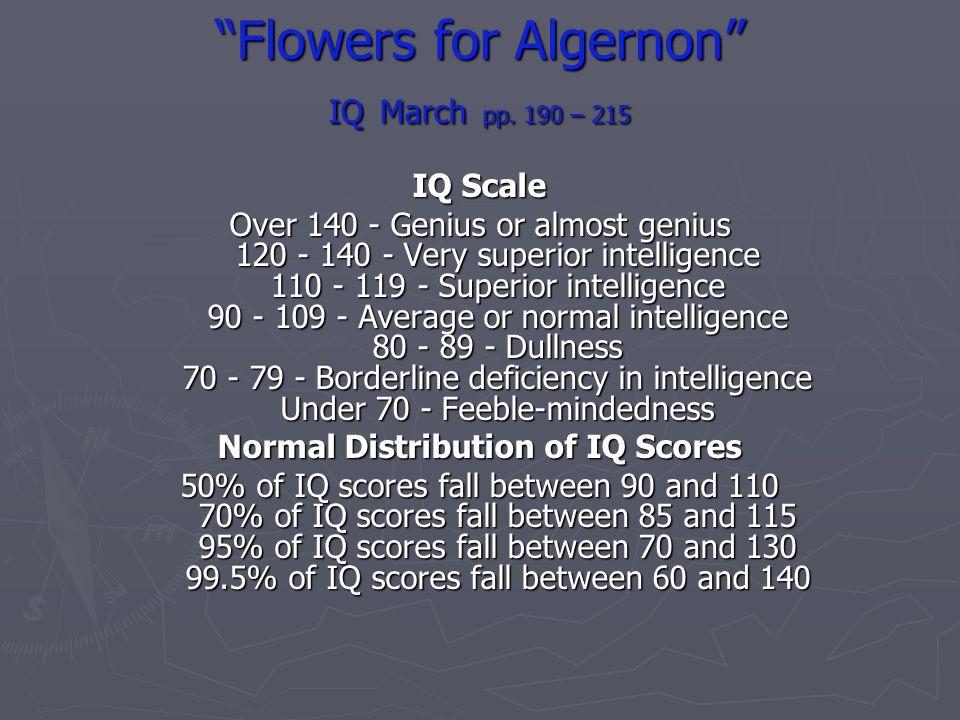 Flowers for Algernon IQ March pp. 190 – 215 IQ Scale Over 140 - Genius or almost genius 120 - 140 - Very superior intelligence 110 - 119 - Superior in