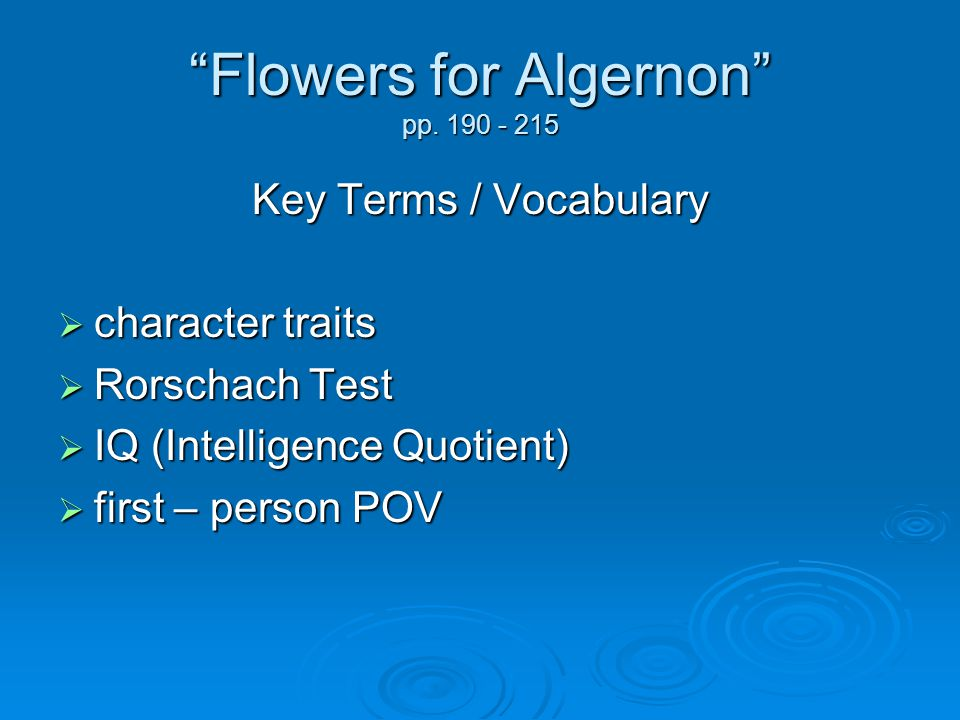 Flowers for Algernon pp. 190 - 215 Key Terms / Vocabulary character traits Rorschach Test IQ (Intelligence Quotient) first – person POV