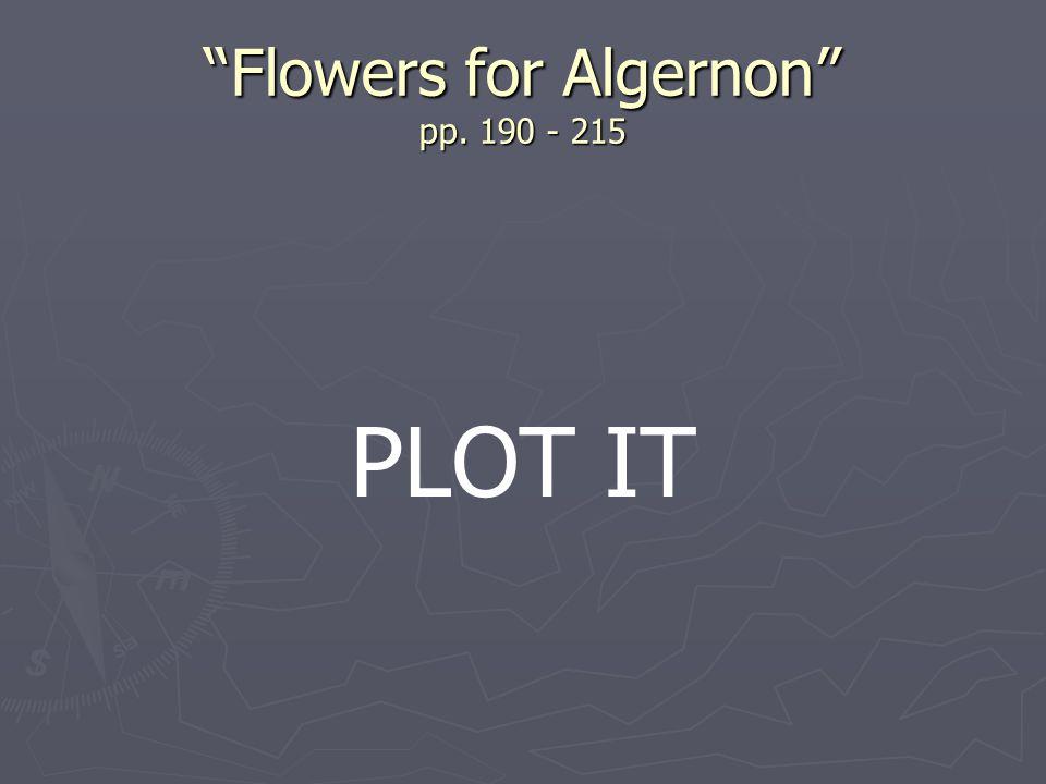 Flowers for Algernon pp. 190 - 215 PLOT IT