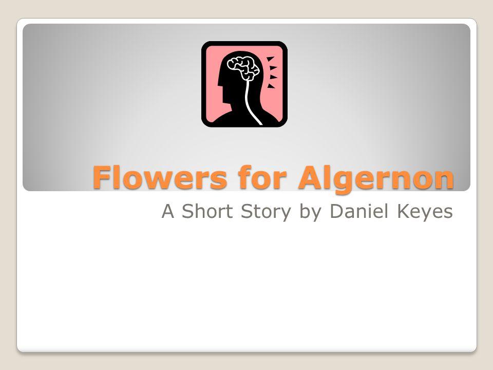 Flowers for Algernon A Short Story by Daniel Keyes