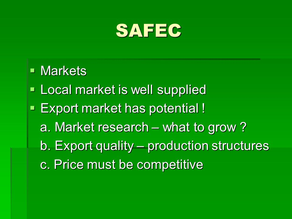 SAFEC Markets Markets Local market is well supplied Local market is well supplied Export market has potential .