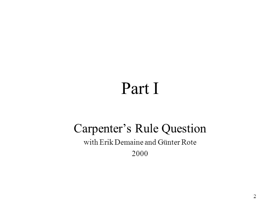 2 Part I Carpenters Rule Question with Erik Demaine and Günter Rote 2000