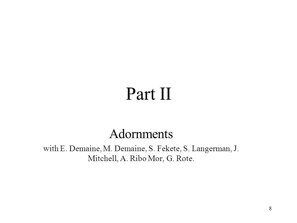 8 Part II Adornments with E.Demaine, M. Demaine, S.
