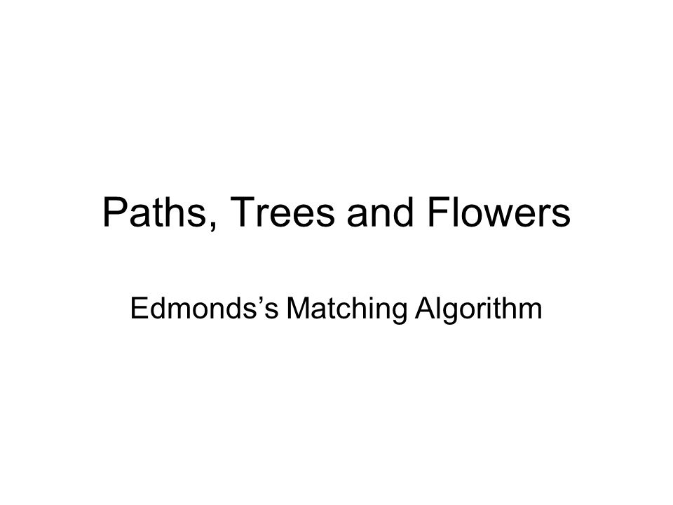 Paths, Trees and Flowers Edmondss Matching Algorithm