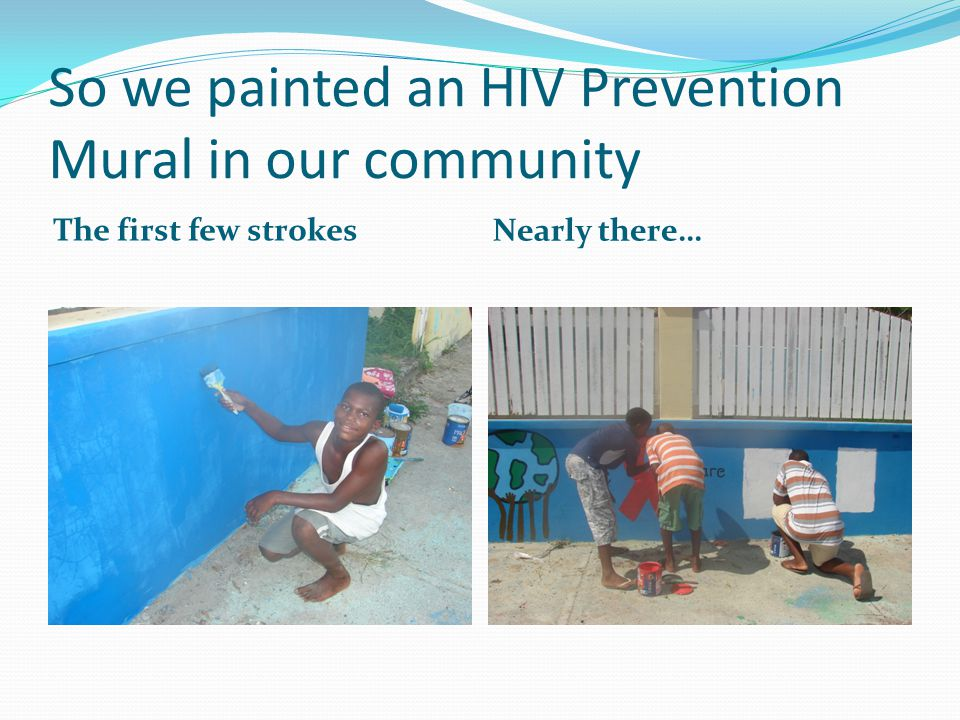 So we painted an HIV Prevention Mural in our community The first few strokes Nearly there…