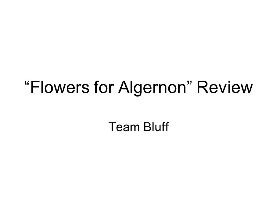 Flowers for Algernon Review Team Bluff