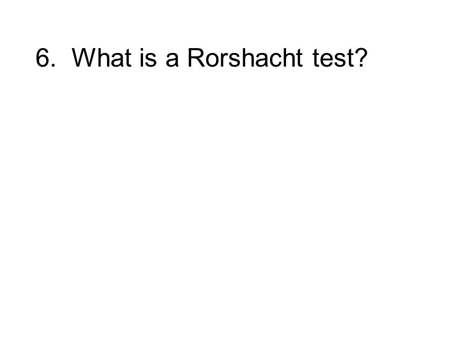 6. What is a Rorshacht test?
