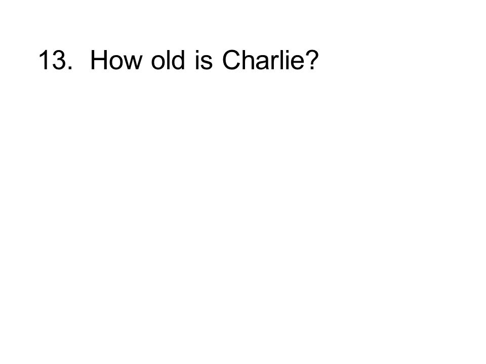 13. How old is Charlie?