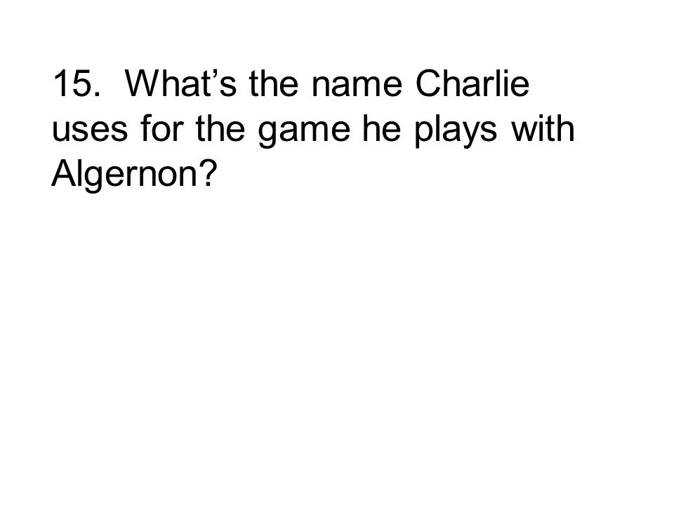 15. Whats the name Charlie uses for the game he plays with Algernon?