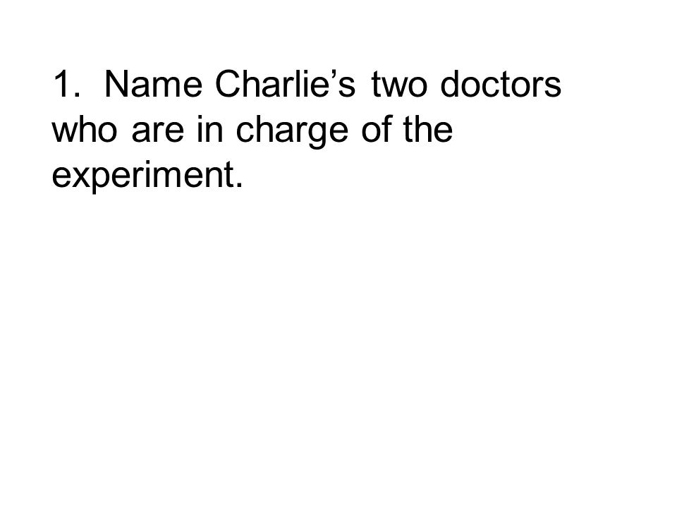 1. Name Charlies two doctors who are in charge of the experiment.
