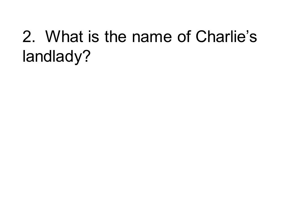 2. What is the name of Charlies landlady?