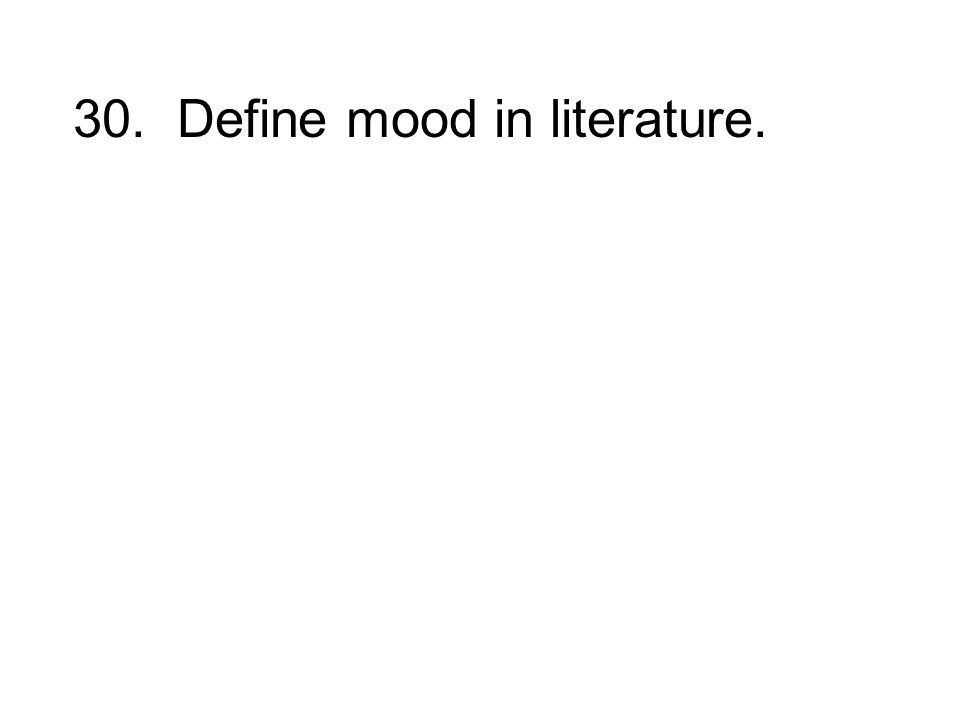 30. Define mood in literature.