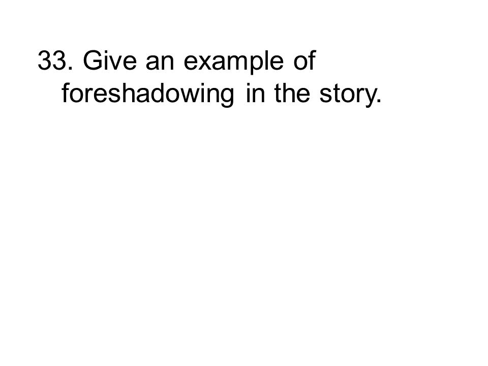 33. Give an example of foreshadowing in the story.