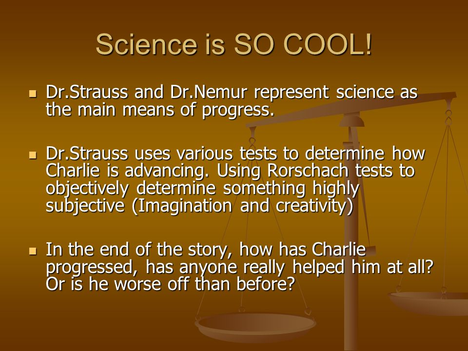 Science is SO COOL. Dr.Strauss and Dr.Nemur represent science as the main means of progress.