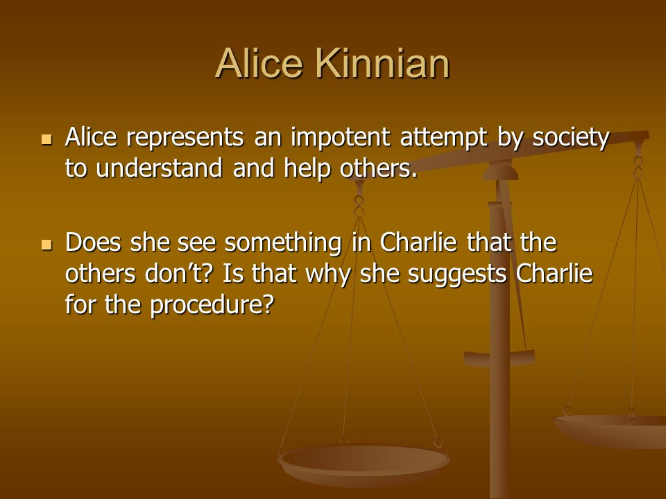 Alice Kinnian Alice represents an impotent attempt by society to understand and help others.