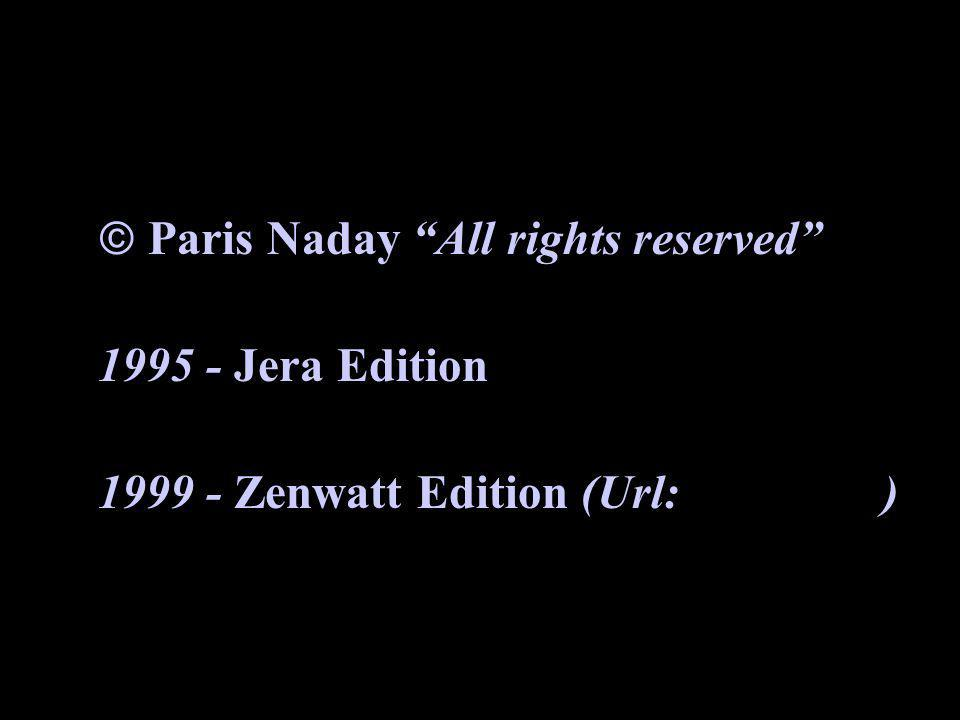 Paris Naday All rights reserved 1995 - Jera Edition 1999 - Zenwatt Edition (Url: )