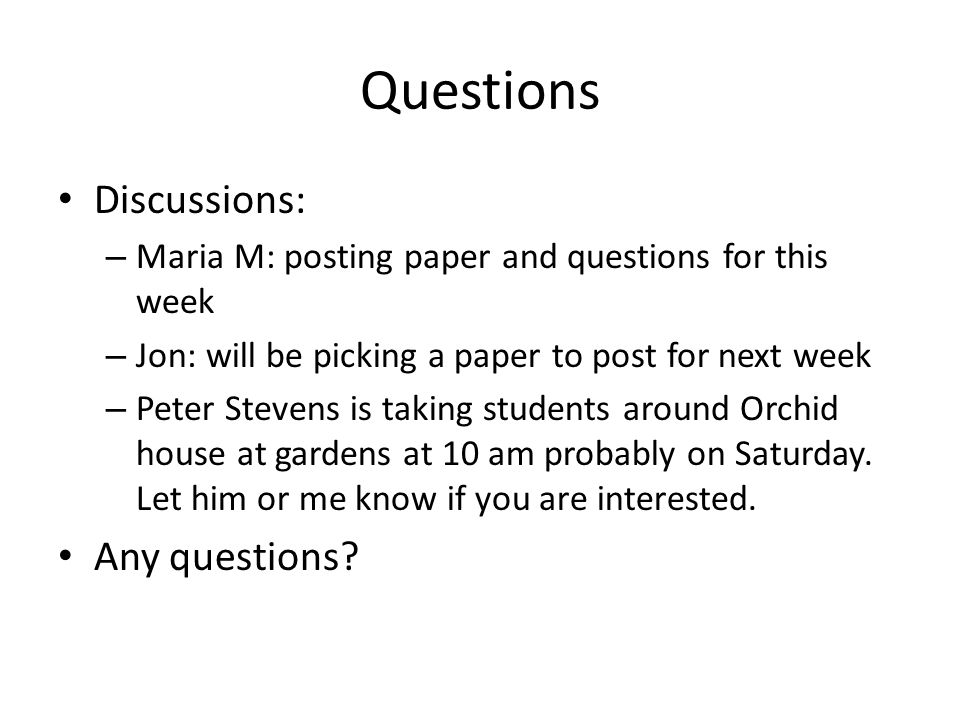 Questions Discussions: – Maria M: posting paper and questions for this week – Jon: will be picking a paper to post for next week – Peter Stevens is ta