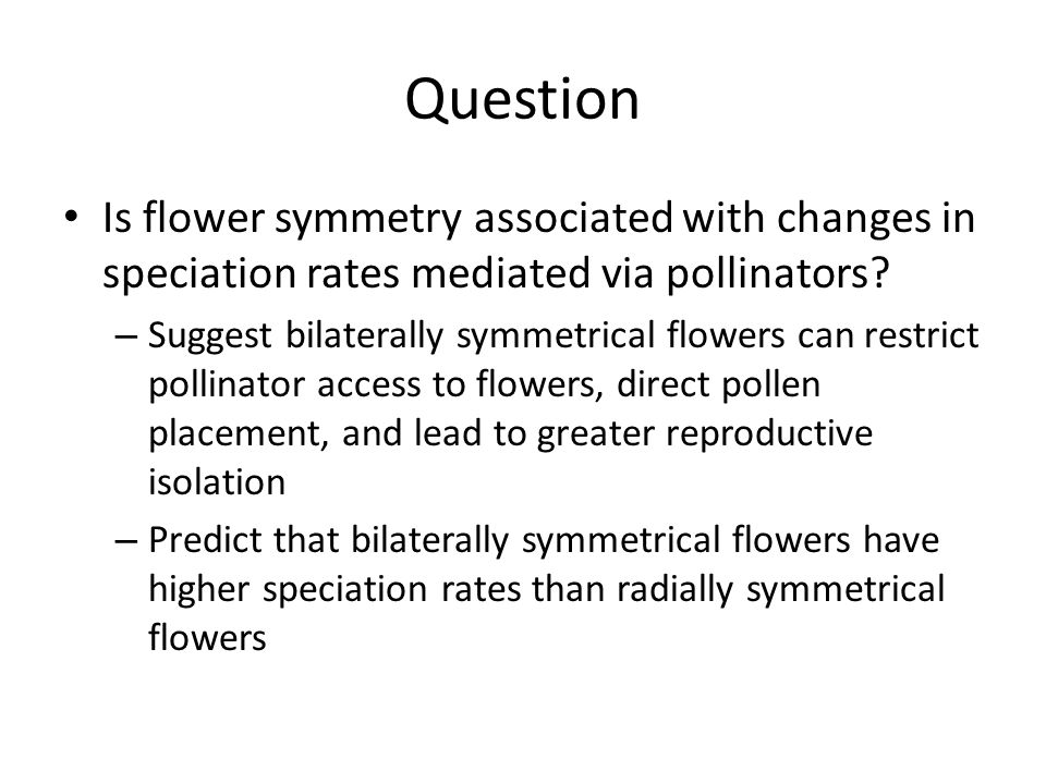 Question Is flower symmetry associated with changes in speciation rates mediated via pollinators? – Suggest bilaterally symmetrical flowers can restri