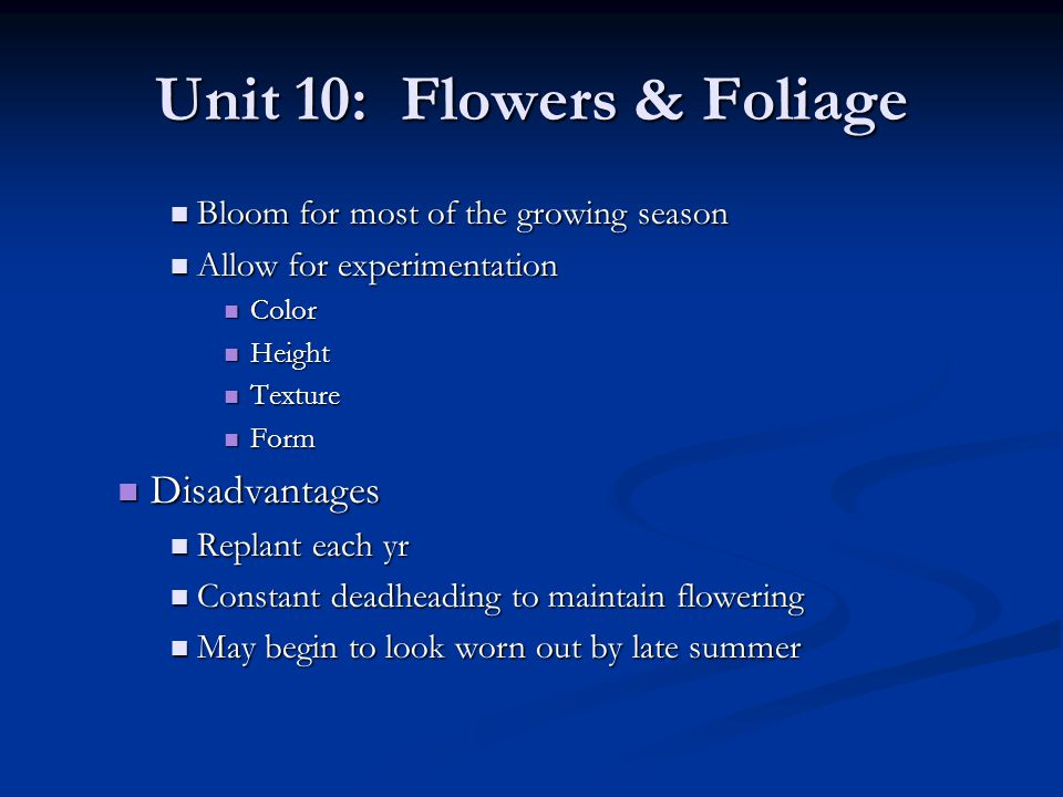 Unit 10: Flowers & Foliage Bloom for most of the growing season Bloom for most of the growing season Allow for experimentation Allow for experimentati