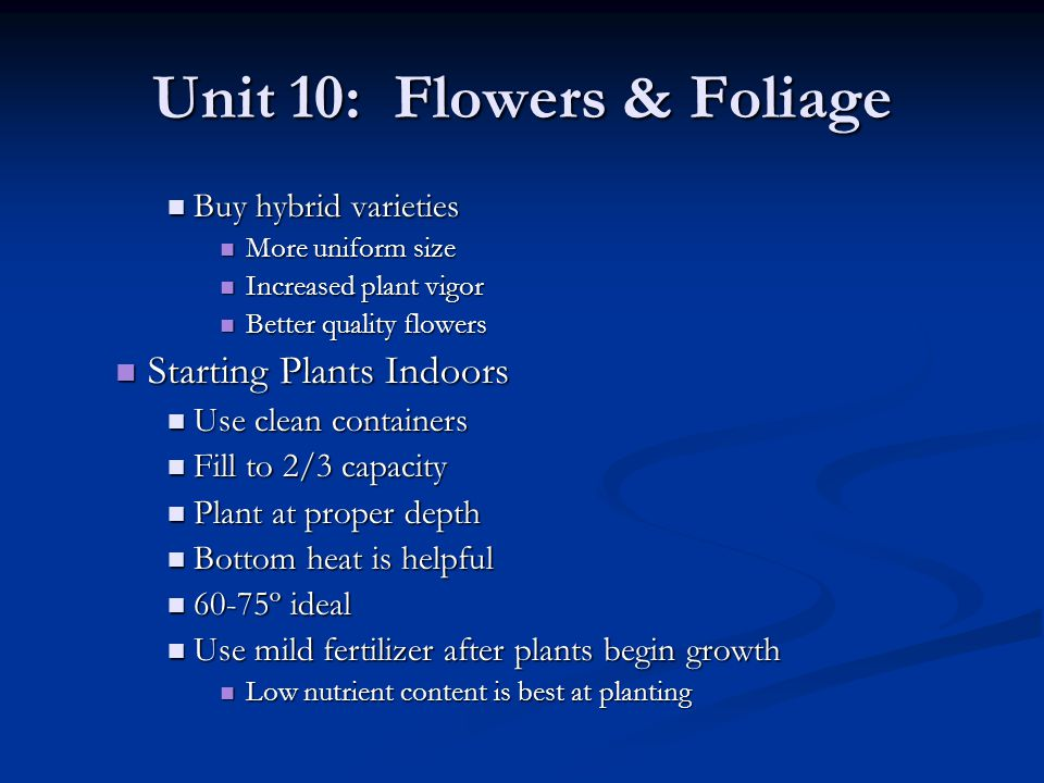 Unit 10: Flowers & Foliage Buy hybrid varieties Buy hybrid varieties More uniform size More uniform size Increased plant vigor Increased plant vigor B